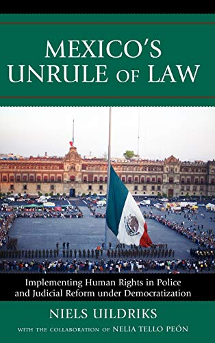 9780739128930: Mexico's Unrule of Law: Implementing Human Rights in Police and Judicial Reform under Democratization