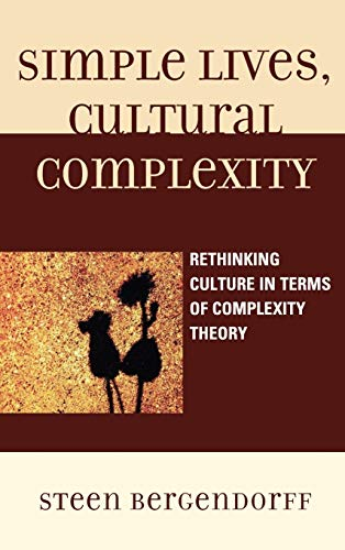 Simple Lives, Cultural Complexity: Rethinking Culture in Terms of Complexity Theory: Steen ...