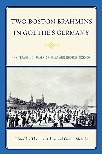 9780739129128: Two Boston Brahmins in Goethe's Germany: The Travel Journals of Anna and George Ticknor