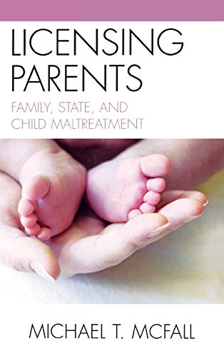 9780739129135: Licensing Parents: Family, State, and Child Maltreatment