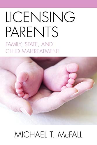 9780739129142: Licensing Parents: Family, State, and Child Maltreatment