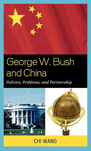 9780739129173: George W. Bush and China: Policies, Problems, and Partnerships