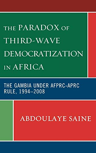 9780739129210: The Paradox of Third-Wave Democratization in Africa: The Gambia under AFPRC-APRC Rule, 1994-2008