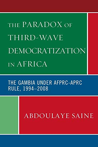 9780739129227: The Paradox of Third-Wave Democratization in Africa: The Gambia under AFPRC-APRC Rule, 1994-2008
