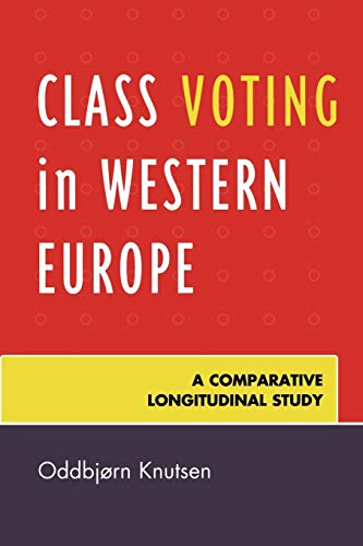 Class Voting in Western Europe: A Comparative Longitudinal Study: Oddbj&amp248rn Knutsen