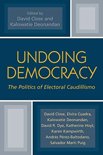 9780739129357: Undoing Democracy: The Politics of Electoral Caudillismo