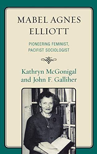 9780739129517: Mabel Agnes Elliott: Pioneering Feminist, Pacifist Sociologist