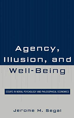 9780739129685: Agency, Illusion, and Well-Being: Essays in Moral Psychology and Philosophical Economics