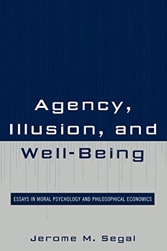9780739129692: Agency, Illusion, and Well-Being: Essays in Moral Psychology and Philosophical Economics