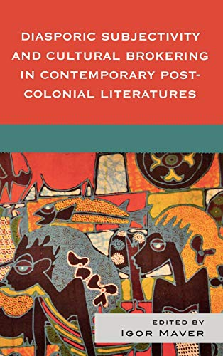 9780739129708: Diasporic Subjectivity and Cultural Brokering in Contemporary Post-Colonial Literatures