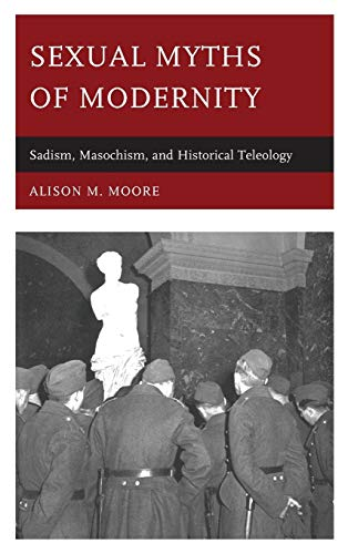 SEXUAL MYTHS OF MODERNITY:SADISM Format: Hardcover: MOORE, ALISON M.