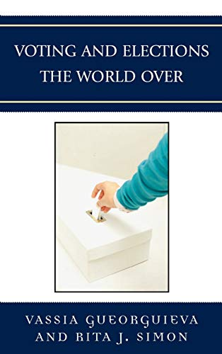 Voting and Elections the World Over (Global Perspectives on Social Issues) (0739130900) by Vassia Gueorguieva; Rita J. Simon