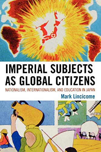 9780739131145: Imperial Subjects As Global Citizens: Nationalism, Internationalism, and Education in Japan