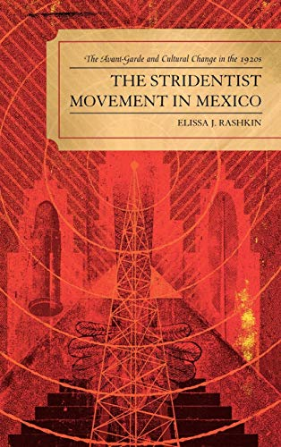 9780739131565: Stridentist Movement in Mexico: The Avant-Garde and Cultural Change in the 1920s