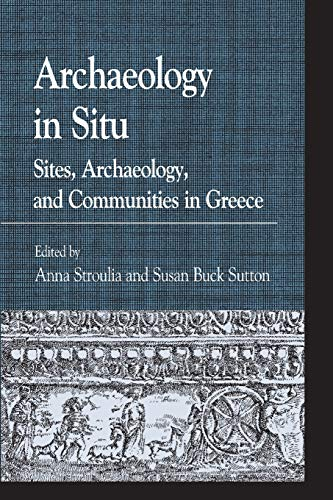 9780739132357: Archaeology in Situ: Sites, Archaeology, and Communities in Greece (Greek Studies: Interdisciplinary Approaches)