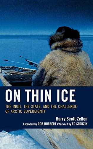 On Thin Ice: The Inuit, the State, and the Challenge of Arctic Sovereignty: Barry Scott Zellen
