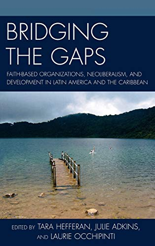 9780739132876: Bridging the Gaps: Faith-based Organizations, Neoliberalism, and Development in Latin America and the Caribbean