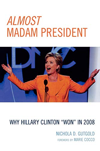 9780739133729: Almost Madam President: Why Hillary Clinton