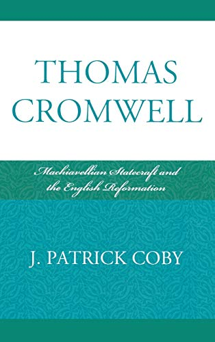 9780739134030: Thomas Cromwell: Machiavellian Statecraft and the English Reformation
