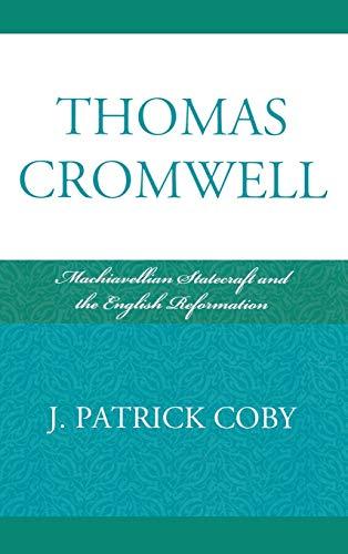 9780739134030: Thomas Cromwell: Machiavellian Statecraft and the English Reformation