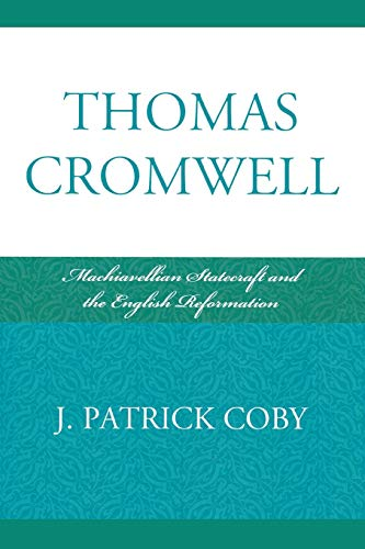 9780739134047: Thomas Cromwell: Machiavellian Statecraft and the English Reformation