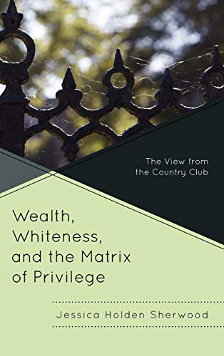 9780739134122: Wealth, Whiteness, and the Matrix of Privilege: The View from the Country Club