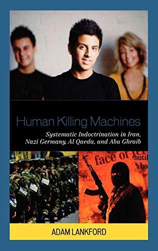 9780739134153: Human Killing Machines: Systematic Indoctrination in Iran, Nazi Germany, Al Qaeda, and Abu Ghraib