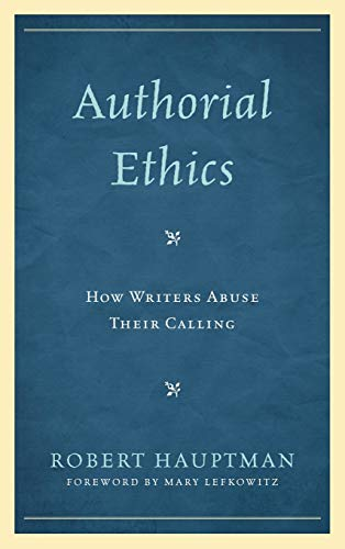 Authorial Ethics: How Writers Abuse Their Calling: Hauptman, Robert
