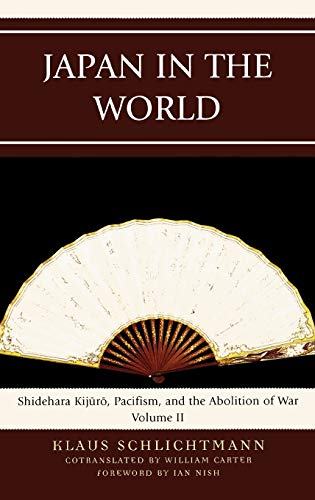9780739135181: Japan in the World: Shidehara Kijuro, Pacifism, and the Abolition of War (AsiaWorld)