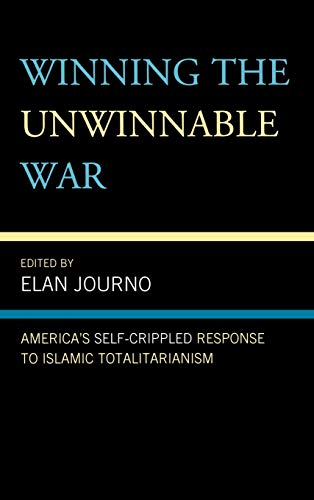 9780739135402: Winning the Unwinnable War: America's Self-Crippled Response to Islamic Totalitarianism