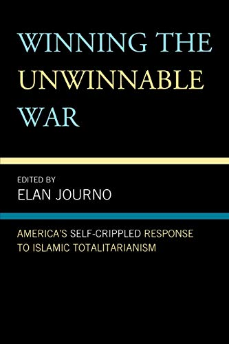9780739135419: Winning the Unwinnable War: America's Self-Crippled Response to Islamic Totalitarianism