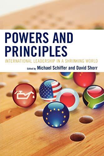 Powers and Principles: International Leadership in a: Editor-Michael Schiffer; Editor-David
