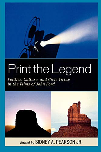 9780739135631: Print the Legend: Politics, Culture, and Civic Virtue in the Films of John Ford