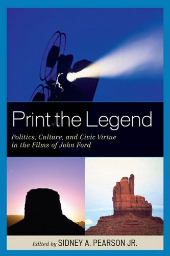 9780739135648: Print The Legend: Politics, Culture, And Civic Virtue In The Films Of John Ford