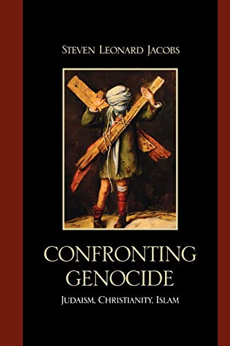 Confronting Genocide: Judaism, Christianity, Islam: Editor-Steven Leonard Jacobs;