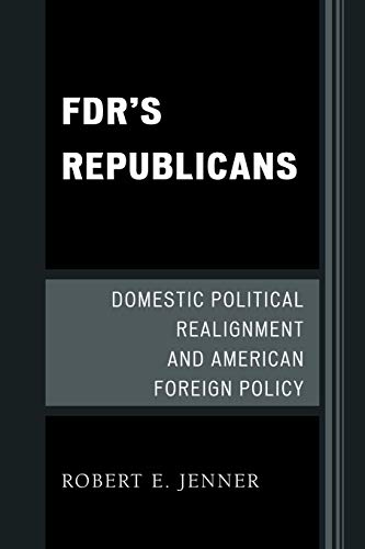 9780739136133: FDR's Republicans: Domestic Political Realignment and American Foreign Policy