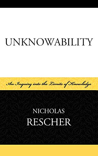 9780739136157: Unknowability: An Inquiry Into the Limits of Knowledge