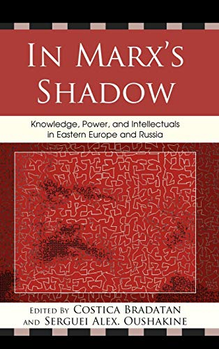 9780739136249: In Marx's Shadow: Knowledge, Power, and Intellectuals in Eastern Europe and Russia