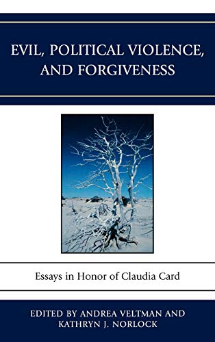 9780739136508: Evil, Political Violence, and Forgiveness: Essays in Honor of Claudia Card