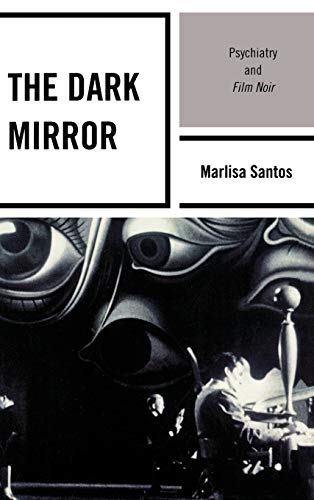 9780739136652: The Dark Mirror: Psychiatry and Film Noir