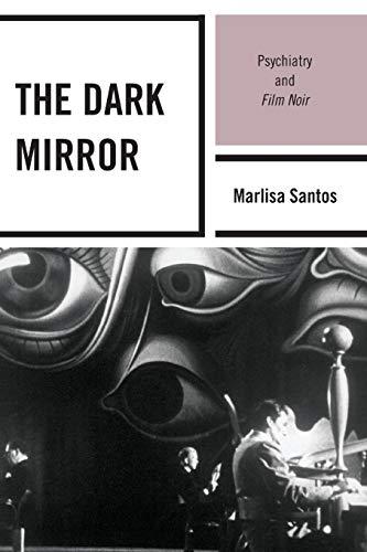 9780739136669: The Dark Mirror: Psychiatry and Film Noir