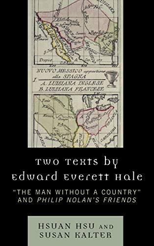 Two Texts by Edward Everett Hale: The Man Without a Country and Philip Nolan's Friends: Hsu, ...