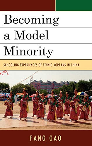 9780739136836: Becoming a Model Minority: Schooling Experiences of Ethnic Koreans in China (Emerging Perspectives on Education in China)