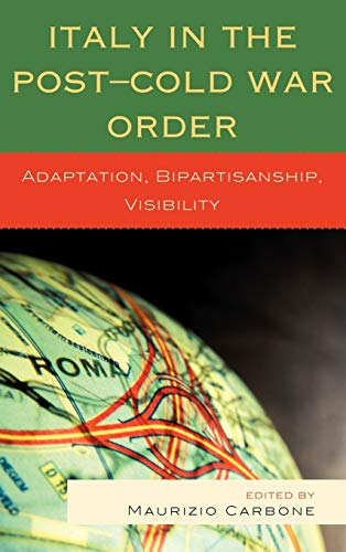 9780739137116: Italy in the Post-Cold War Order: Adaptation, Bipartisanship, Visibility