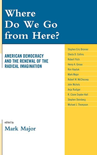 9780739137178: Where Do We Go from Here?: American Democracy and the Renewal of the Radical Imagination (Logos: Perspectives on Modern Society and Culture)
