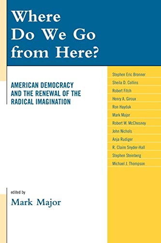 9780739137185: Where Do We Go from Here?: American Democracy and the Renewal of the Radical Imagination (Logos: Perspectives on Modern Society and Culture)
