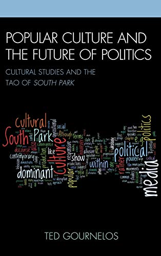 9780739137208: Popular Culture and the Future of Politics: Cultural Studies and the Tao of South Park (Critical Studies in Television)