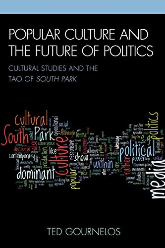 9780739137215: Popular Culture and the Future of Politics: Cultural Studies and the Tao of South Park (Critical Studies in Television)