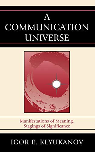 9780739137239: A Communication Universe: Manifestations of Meaning, Stagings of Significance (Lexington Studies in Political Communication)