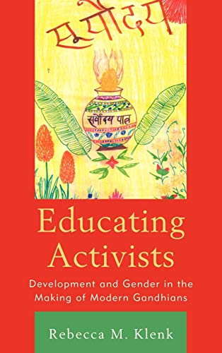 9780739137352: Educating Activists: Development and Gender in the Making of Modern Gandhians